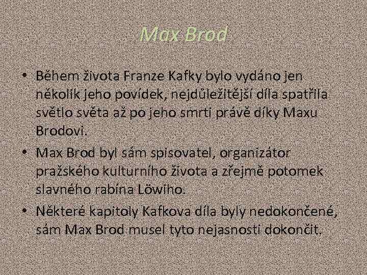 Max Brod • Během života Franze Kafky bylo vydáno jen několik jeho povídek, nejdůležitější