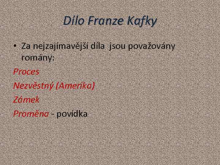 Dílo Franze Kafky • Za nejzajímavější díla jsou považovány romány: Proces Nezvěstný (Amerika) Zámek