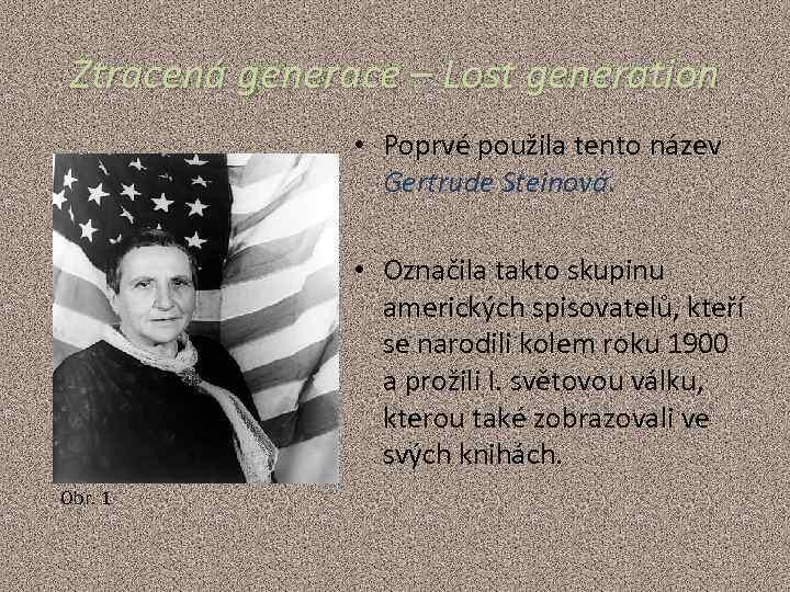 Ztracená generace – Lost generation • Poprvé použila tento název Gertrude Steinová. • Označila