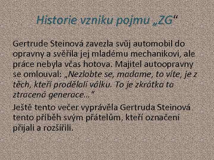 """Historie vzniku pojmu """"ZG"""" """"ZG Gertrude Steinová zavezla svůj automobil do opravny a svěřila"""
