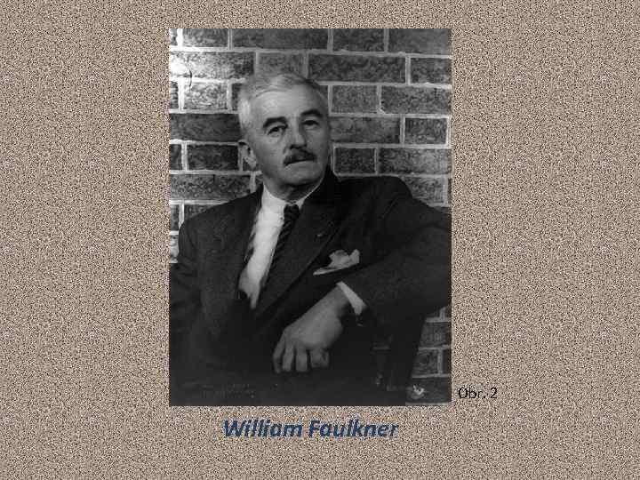 Obr. 2 William Faulkner