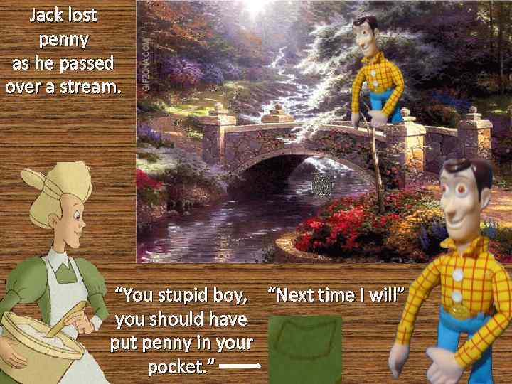 """Jack lost penny as he passed over a stream. """"You stupid boy, """"Next time"""