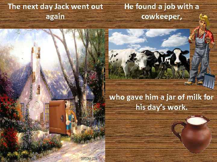 The next day Jack went out again He found a job with a cowkeeper,