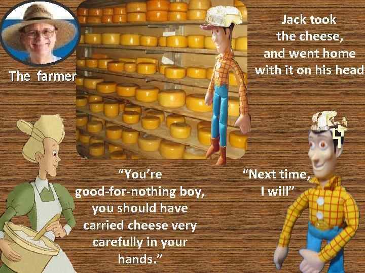 """The farmer """"You're good-for-nothing boy, you should have carried cheese very carefully in your"""