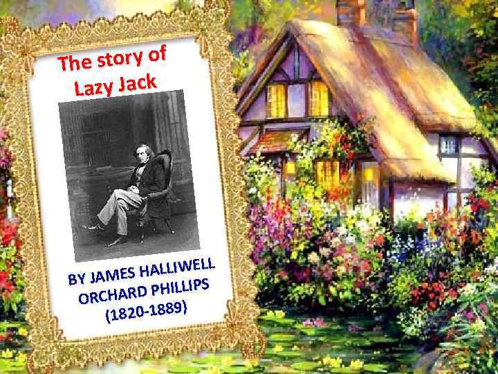 e story of Th Lazy Jack L HALLIWEL BY JAMES S RD PHILLIP ORCHA