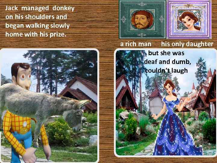 Jack managed donkey on his shoulders and began walking slowly home with his prize.