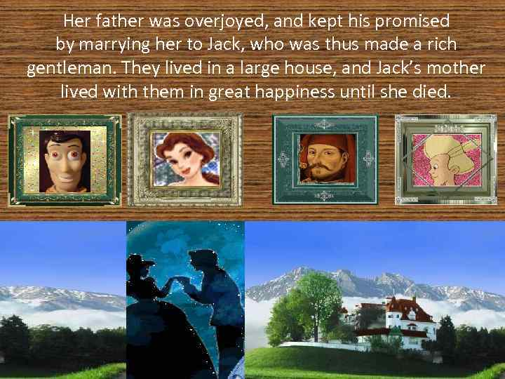 Her father was overjoyed, and kept his promised by marrying her to Jack, who