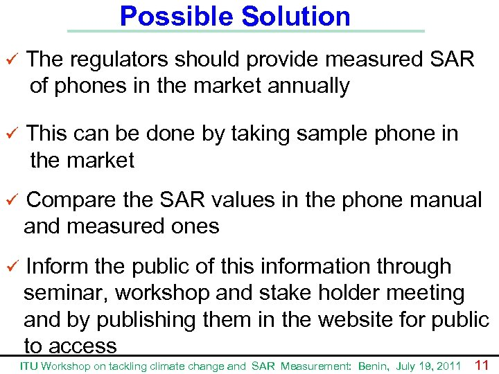 Possible Solution ü The regulators should provide measured SAR of phones in the market