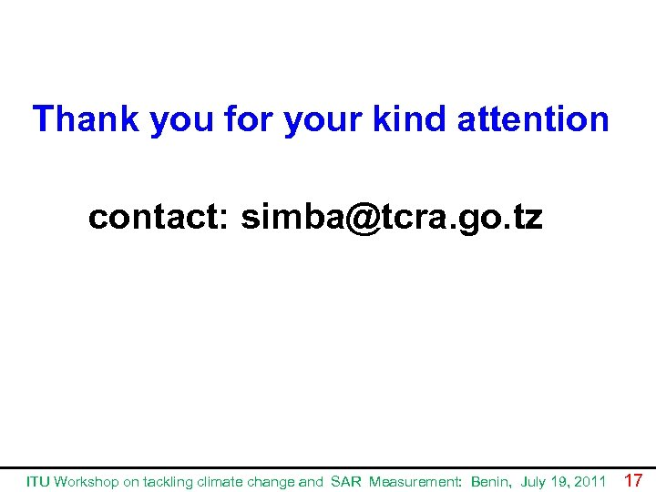 Thank you for your kind attention contact: simba@tcra. go. tz ITU Workshop on tackling