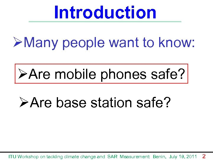 Introduction ØMany people want to know: ØAre mobile phones safe? ØAre base station safe?