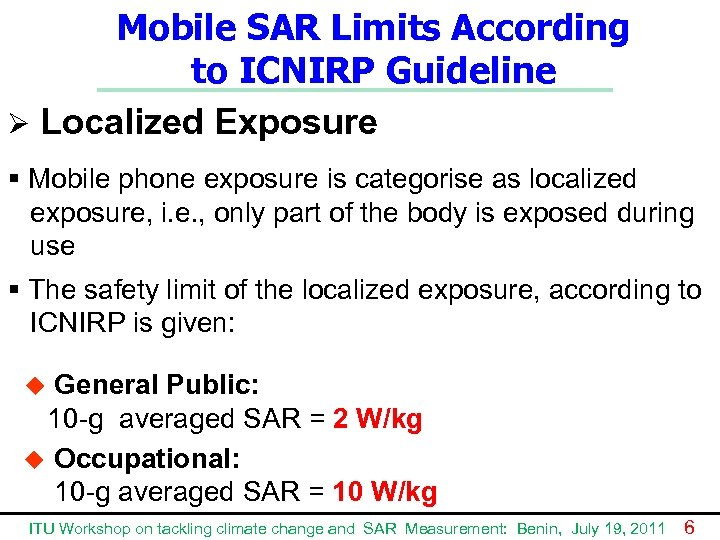 Mobile SAR Limits According to ICNIRP Guideline Ø Localized Exposure § Mobile phone exposure
