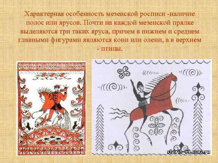 Характерная особенность мезенской росписи -наличие полос или ярусов. Почти на каждой мезенской прялке выделяются