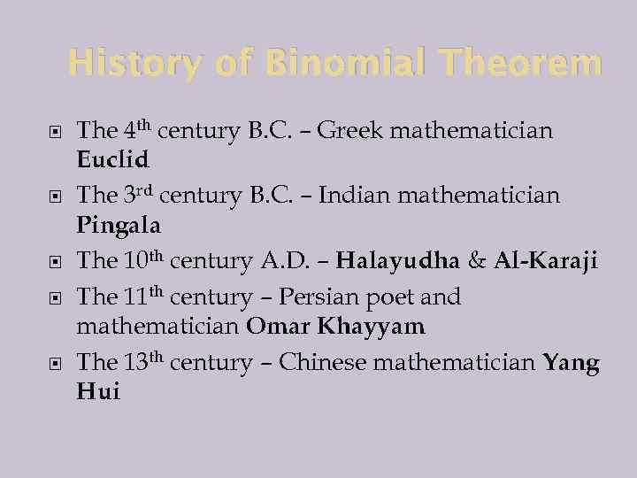 History of Binomial Theorem The 4 th century B. C. – Greek mathematician Euclid
