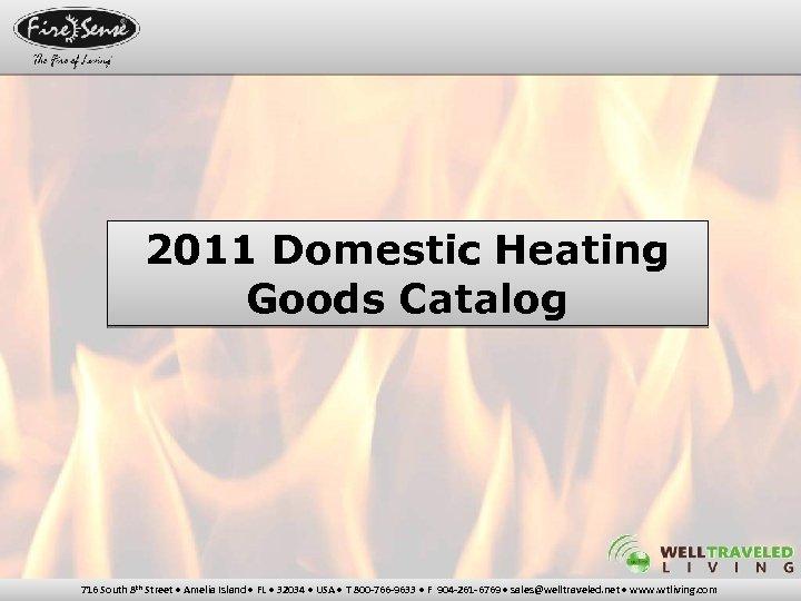 2011 Domestic Heating Goods Catalog 716 South 8 th Street • Amelia Island •