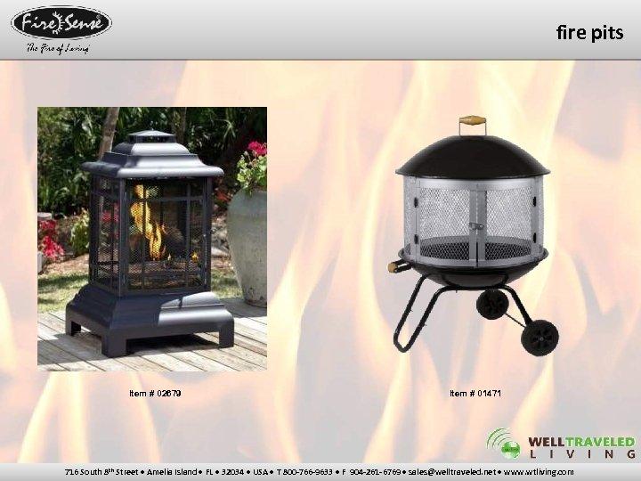 fire pits Item # 02679 Item # 01471 716 South 8 th Street •