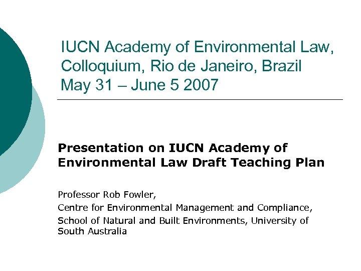 IUCN Academy of Environmental Law, Colloquium, Rio de Janeiro, Brazil May 31 – June