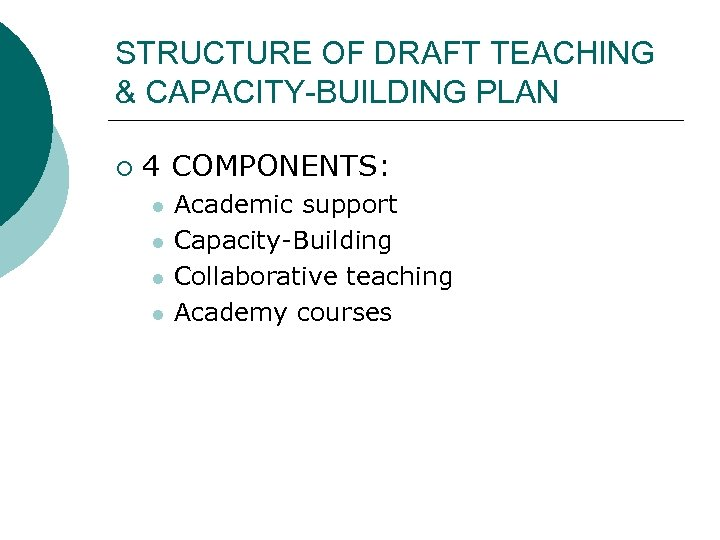 STRUCTURE OF DRAFT TEACHING & CAPACITY-BUILDING PLAN ¡ 4 COMPONENTS: l l Academic support