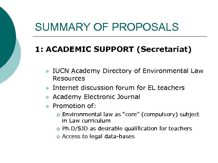 SUMMARY OF PROPOSALS 1: ACADEMIC SUPPORT (Secretariat) l l IUCN Academy Directory of Environmental