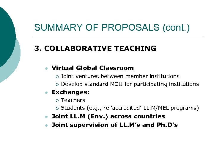 SUMMARY OF PROPOSALS (cont. ) 3. COLLABORATIVE TEACHING l Virtual Global Classroom ¡ ¡