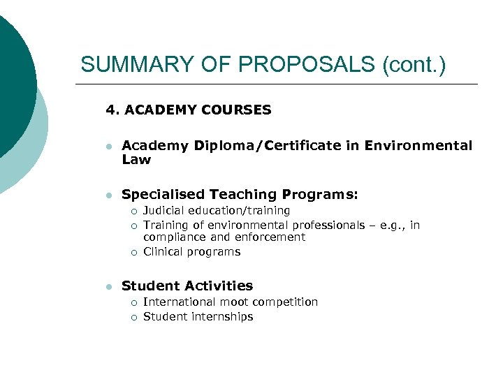 SUMMARY OF PROPOSALS (cont. ) 4. ACADEMY COURSES l Academy Diploma/Certificate in Environmental Law