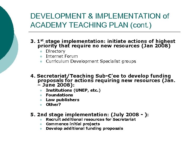 DEVELOPMENT & IMPLEMENTATION of ACADEMY TEACHING PLAN (cont. ) 3. 1 st stage implementation: