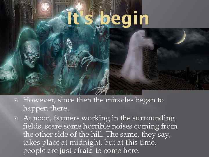 It's begin However, since then the miracles began to happen there. At noon, farmers