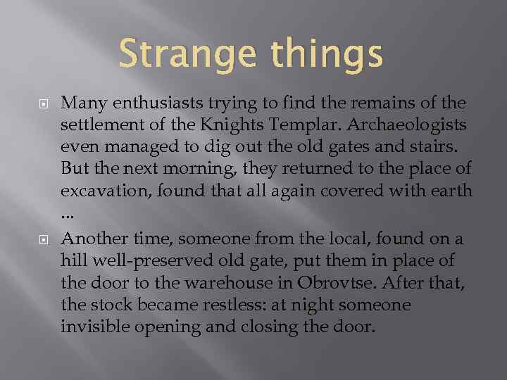 Strange things Many enthusiasts trying to find the remains of the settlement of the