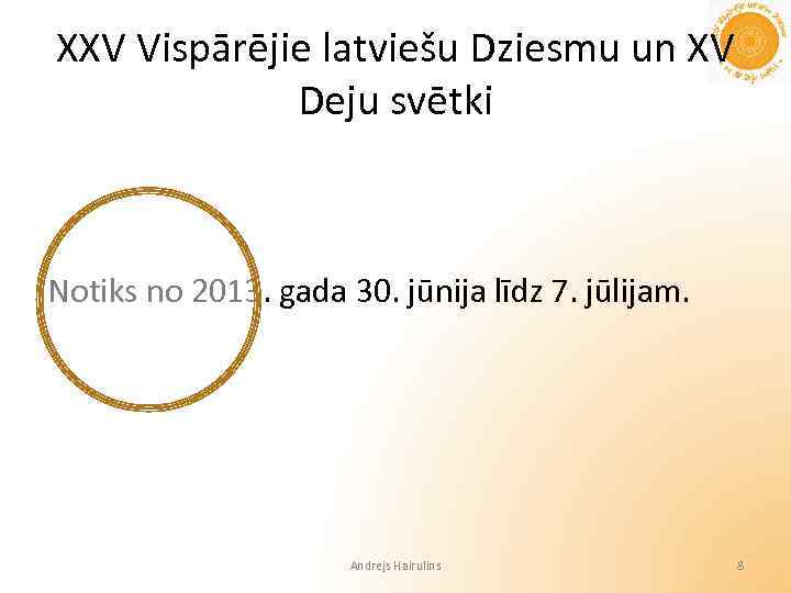 XXV Vispārējie latviešu Dziesmu un XV Deju svētki Notiks no 2013. gada 30. jūnija