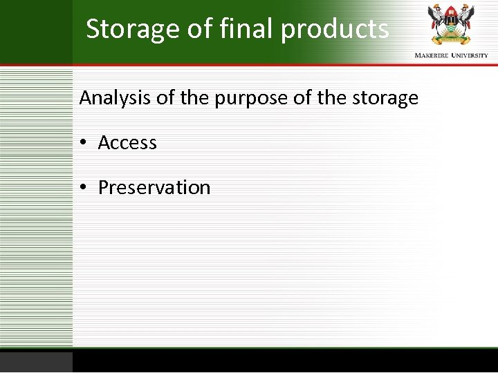 Storage of final products Analysis of the purpose of the storage • Access •