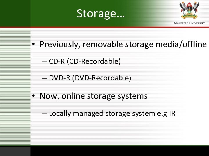 Storage… • Previously, removable storage media/offline – CD-R (CD-Recordable) – DVD-R (DVD-Recordable) • Now,
