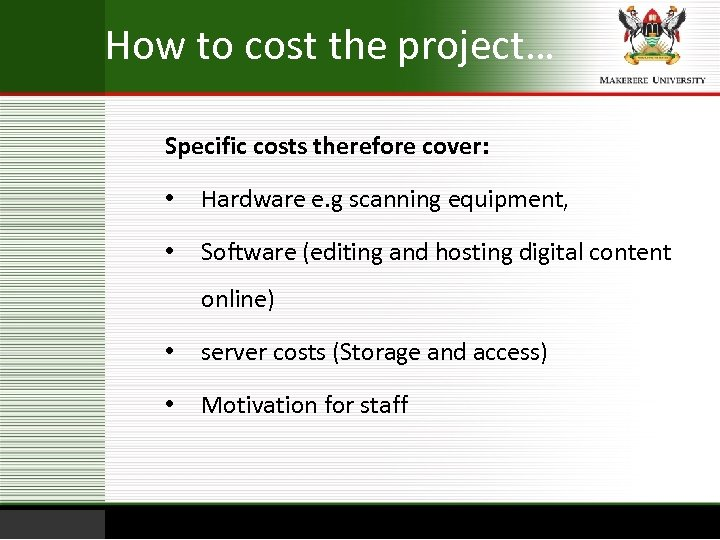 How to cost the project… Specific costs therefore cover: • Hardware e. g scanning