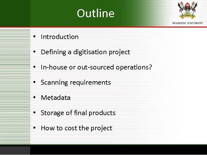 Outline • Introduction • Defining a digitisation project • In-house or out-sourced operations? •
