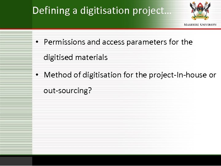 Defining a digitisation project… • Permissions and access parameters for the digitised materials •