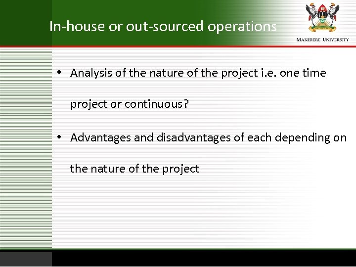 In-house or out-sourced operations • Analysis of the nature of the project i. e.