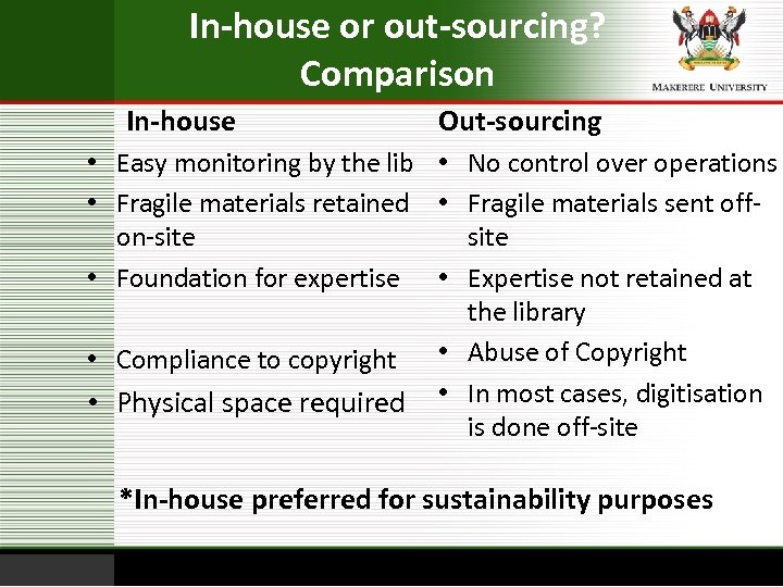 In-house or out-sourcing? Comparison In-house Out-sourcing • Easy monitoring by the lib • No