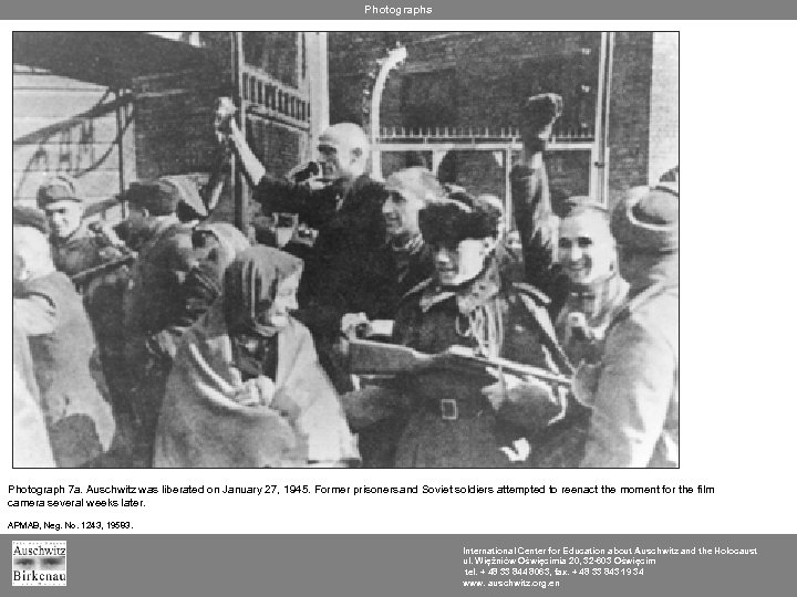 Photographs Photograph 7 a. Auschwitz was liberated on January 27, 1945. Former prisoners and