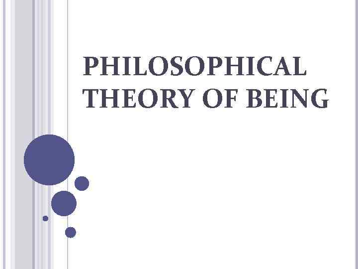 PHILOSOPHICAL THEORY OF BEING