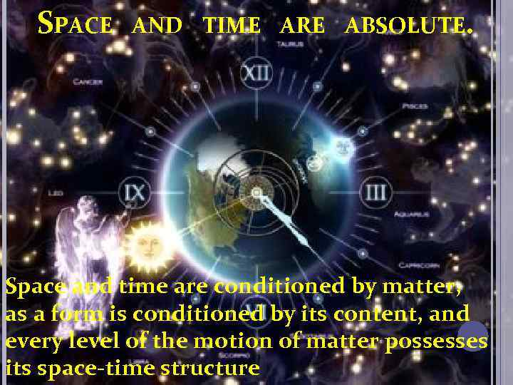 SPACE AND TIME ARE ABSOLUTE. Space and time are conditioned by matter, as a