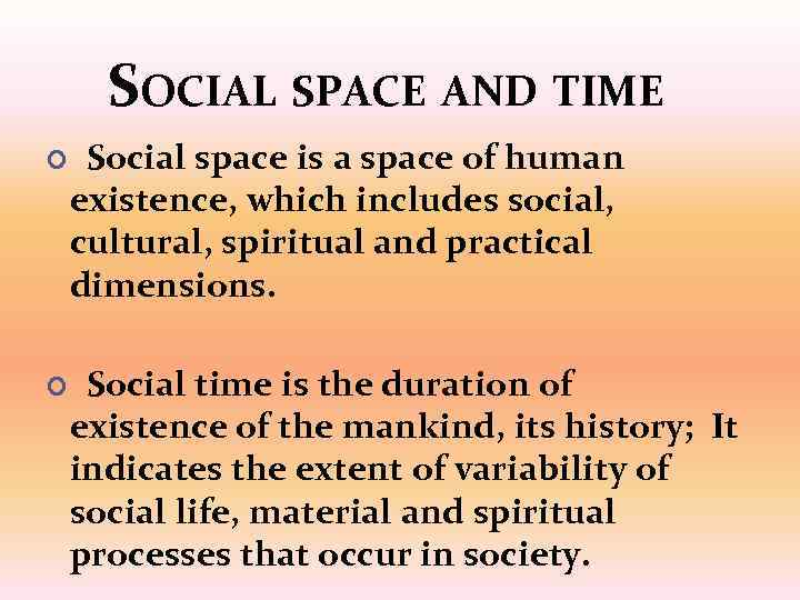 SOCIAL SPACE AND TIME Social space is a space of human existence, which includes