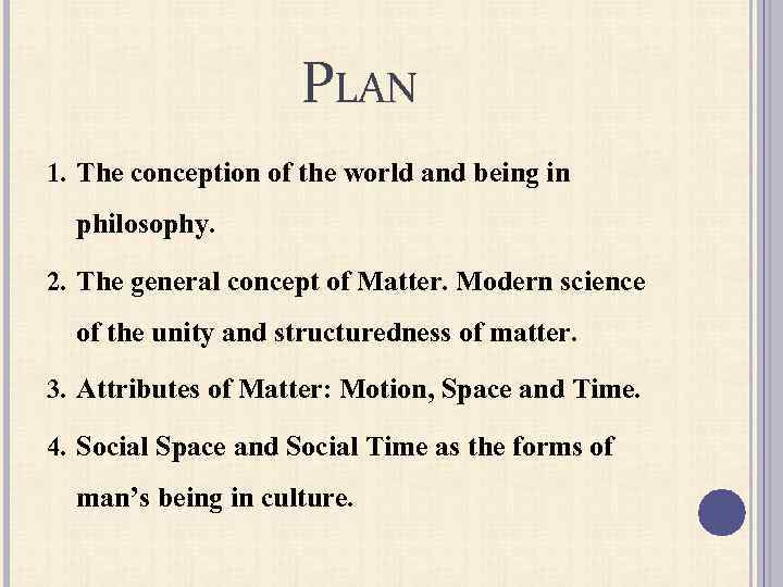 PLAN 1. The conception of the world and being in philosophy. 2. The general
