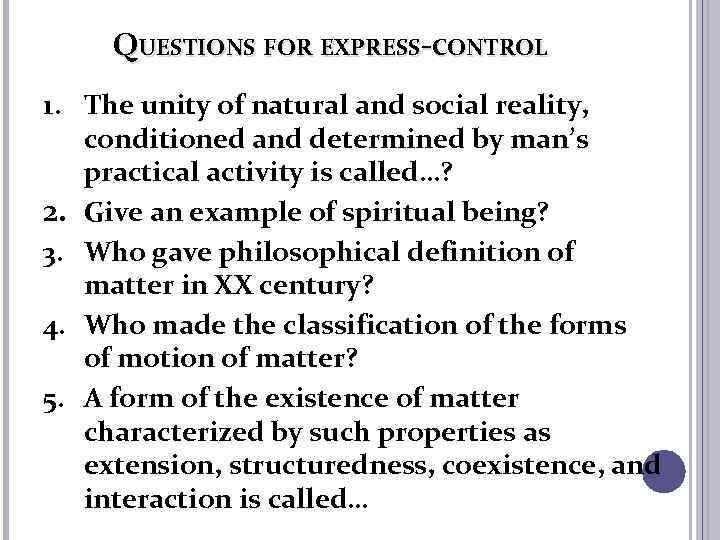 QUESTIONS FOR EXPRESS-CONTROL 1. The unity of natural and social reality, conditioned and determined
