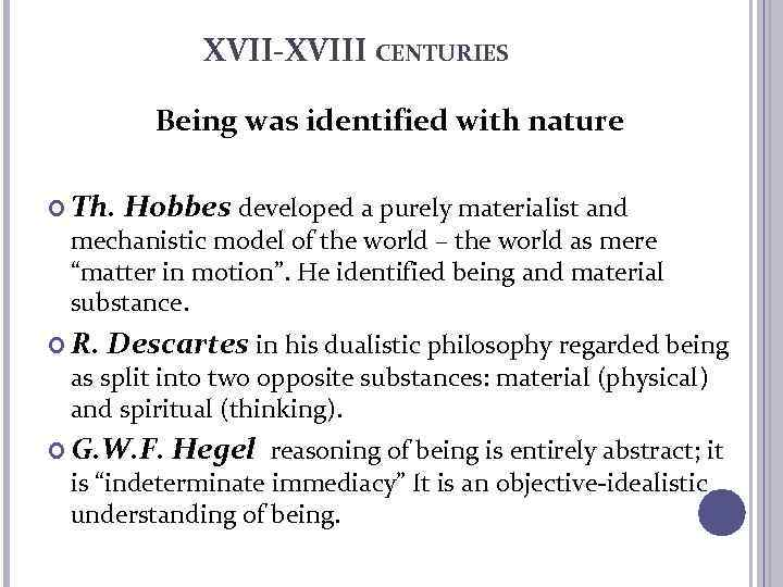 XVII-XVIII CENTURIES Being was identified with nature Th. Hobbes developed a purely materialist and