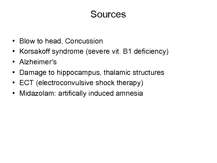 Sources • • • Blow to head, Concussion Korsakoff syndrome (severe vit. B 1