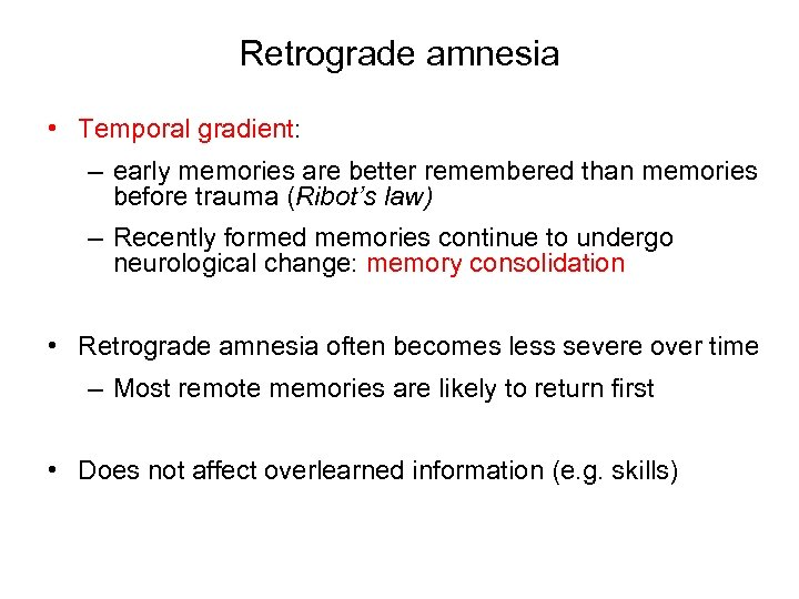Retrograde amnesia • Temporal gradient: – early memories are better remembered than memories before