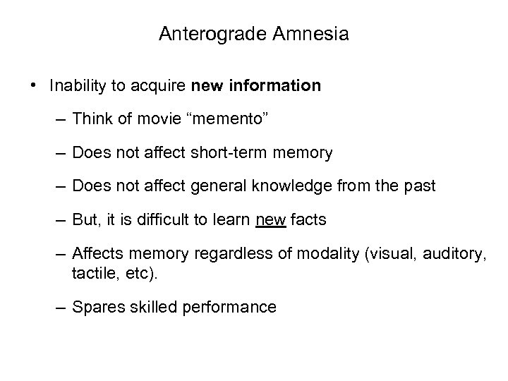"Anterograde Amnesia • Inability to acquire new information – Think of movie ""memento"" –"