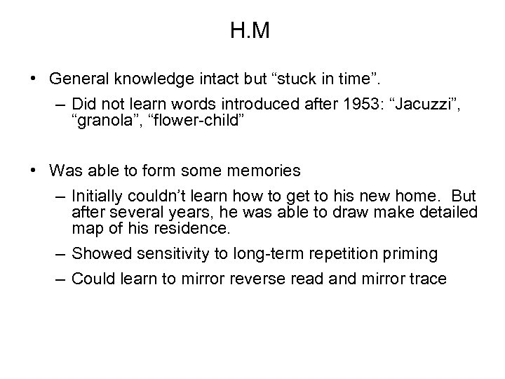 """H. M • General knowledge intact but """"stuck in time"""". – Did not learn"""