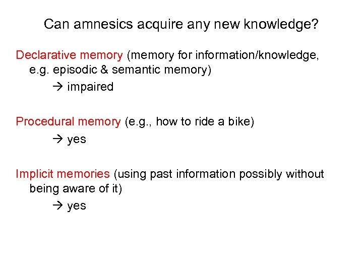 Can amnesics acquire any new knowledge? Declarative memory (memory for information/knowledge, e. g. episodic