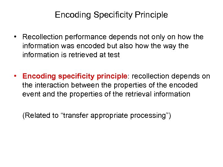 Encoding Specificity Principle • Recollection performance depends not only on how the information was