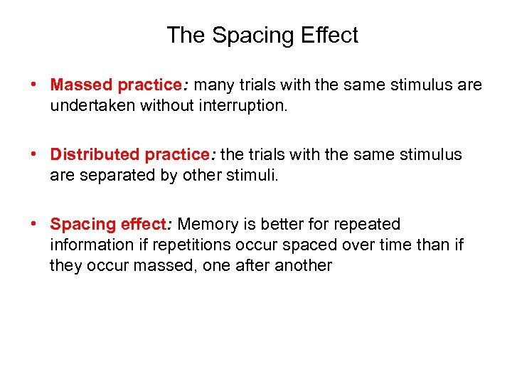 The Spacing Effect • Massed practice: many trials with the same stimulus are undertaken