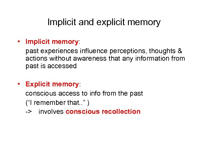 Implicit and explicit memory • Implicit memory: past experiences influence perceptions, thoughts & actions